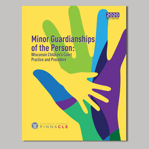 Minor Guardianships of the Person: Wisconsin Children's Court Practice and Procedure